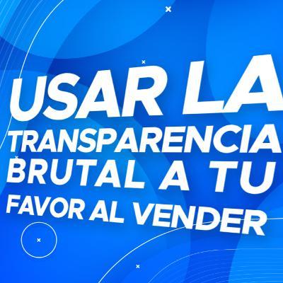Usa la transparencia BRUTAL al vender - EP 92