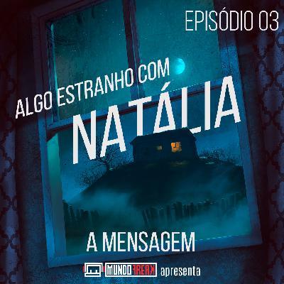 Algo Estranho com Natália | Episódio 03