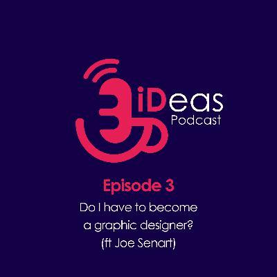 Episode 3. Do I have to become a graphic designer? (ft Joe Senart)