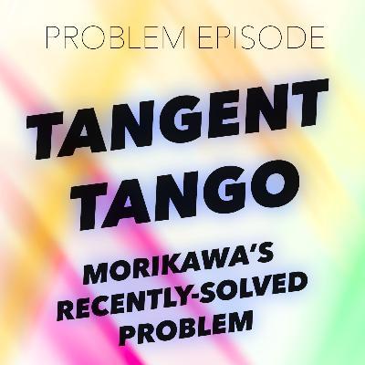 P8: Tangent Tango (Morikawa's Recently Solved Problem)