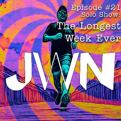 JWN #21 Solo Show: The Longest Week Ever