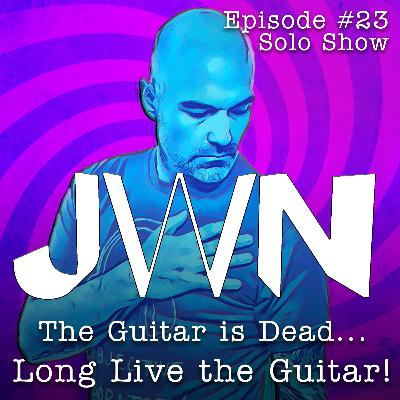 JWN #23 Solo Show: The Guitar is Dead… Long Live the Guitar!