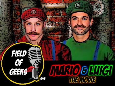 FIELD of GEEKS 145 - MARIO & LUIGI: The MOVIE