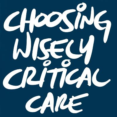 Choosing Wisely in Critical Care: 10 Recommendations, 5 New Ones (Journal Club-ish)