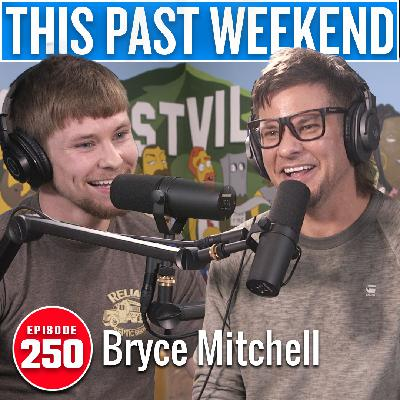 Thug Nasty Bryce Mitchell | This Past Weekend #250