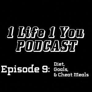 Episode 9: Diet, Goals, & Cheat Meals