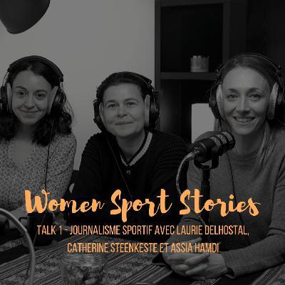 Talk 1 : Journalisme sportif avec Laurie Delhostal, Catherine Steenkeste et Assia Hamdi