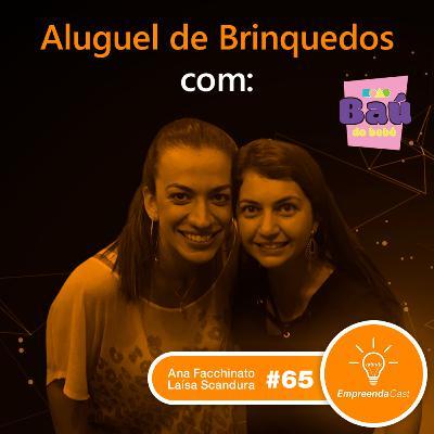 Aluguel de Brinquedos com: Ana Facchinato e Laísa Scandura | O Baú do Bebê | #EP65