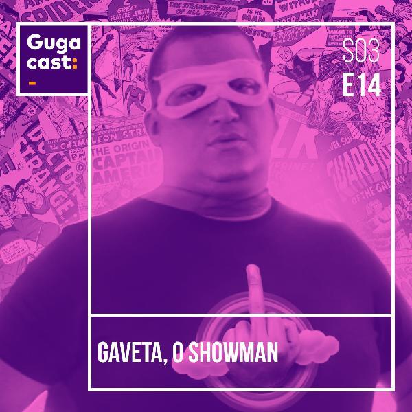 Gaveta, o Showman - Gugacast - S03E14