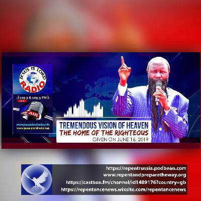 EPISODE 600 - 16JUN2019 - TREMENDOUS VISION OF HEAVEN, THE HOME OF THE RIGHTEOUS - PROPHET DR. OWUOR