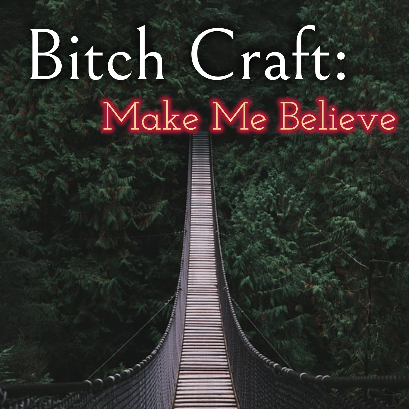 Bitch Craft- Make Me Believe