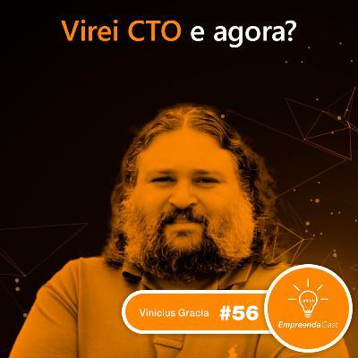 Virei CTO, e Agora? com: Vinicius Gracia | #EP056