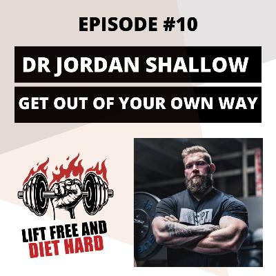 EP 10 Dr Jordan Shallow: Get Out Of Your Own Way