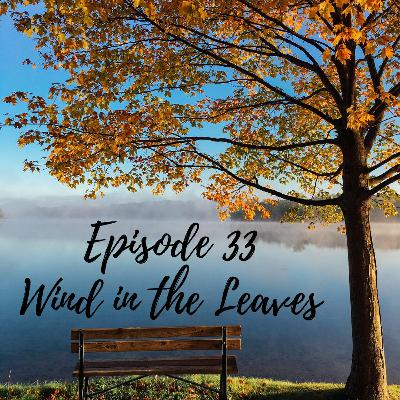 Wind in the Leaves - Episode 33