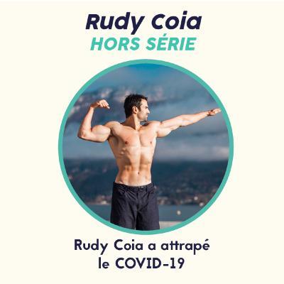 Hors Série COVID - Rudy Coia a attrapé le coronavirus !