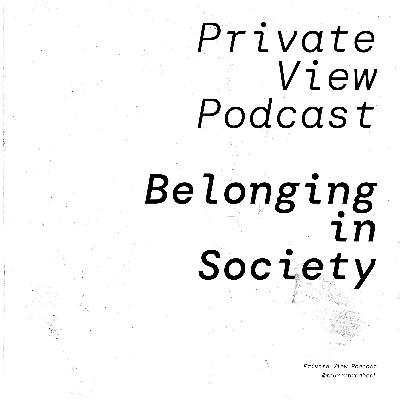 """Private View Podcast   """"Belonging"""" in Society"""