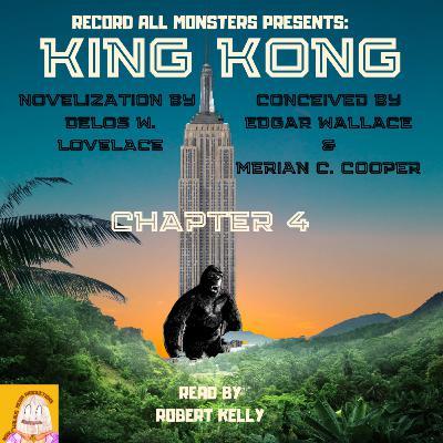RAM Presents: KING KONG- Chapter 4 of the Original Novelization