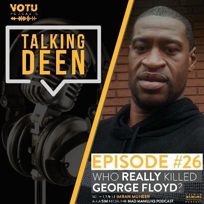 Ep 26: Who Really Killed George Floyd?