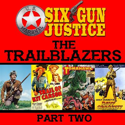 SIX-GUN JUSTICE PODCAST EPISODE 33—TRAILBLAZERS PART 2