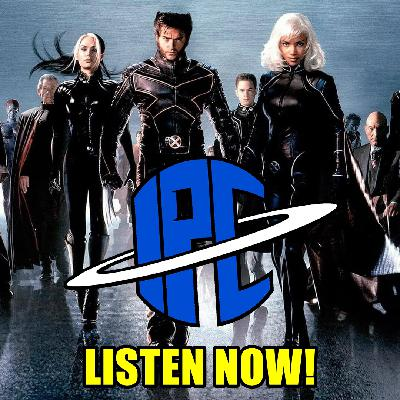 #259: X2: X-men United (2003) & The Rise Of Skywalker Trailer | The IPC Podcast LIVE