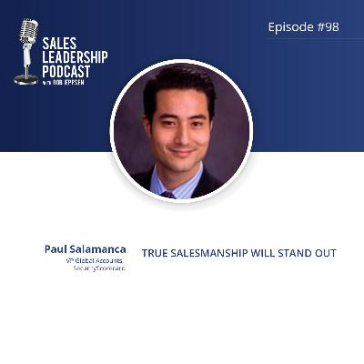 Episode 98: #98: Paul Salamanca of SecurityScorecard — True Salesmanship Will Stand Out