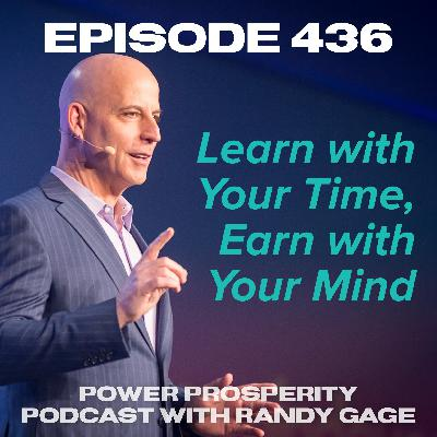 Episode 436: Learn with Your Time, Earn with Your Mind