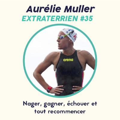 #35 Aurélie Muller - Nager, Triompher, Échouer & Se Relever