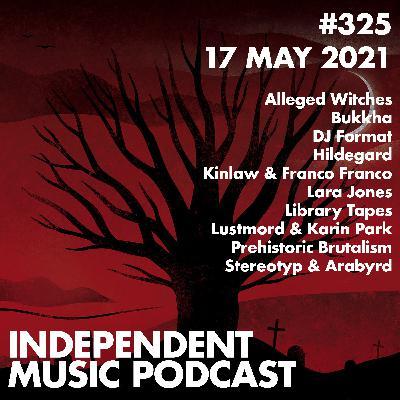 #325 - DJ Format, Lustmord & Karin Park, Bukkha, Library Tapes, Kinlaw & Franco Franco, Hildegard - 17 May 2021