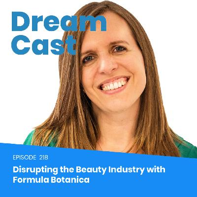 Ep: 218 - Disrupting the Beauty Industry with Formula Botanica