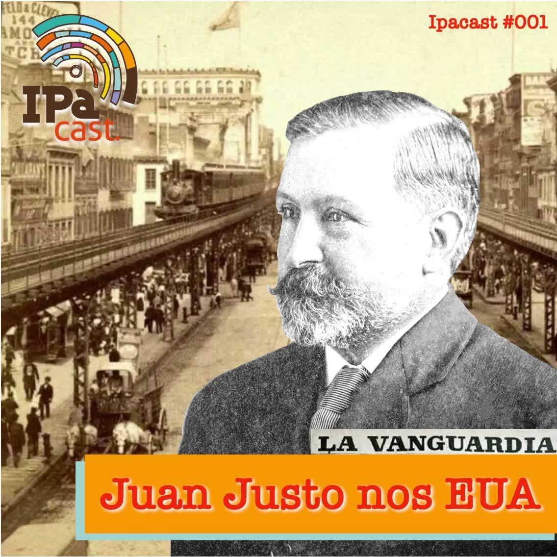 IPACast #001: Juan B. Justo nos EUA