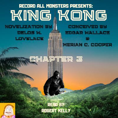RAM Presents: KING KONG- Chapter 3 of the Original Novelization