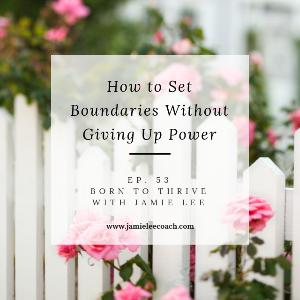 Ep. 53 How to Set Boundaries Without Giving Up Power