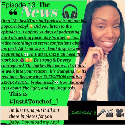 It's Episode 13. Let that light shine. I've been diagnosed 🎧😊🙌🏾👉🏾 This is #JustATouchof_J 👈🏾 Pieces 4 U