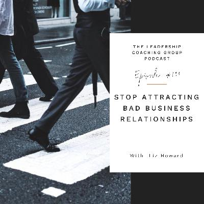 Stop Attracting Bad Business Relationships with Liz Howard