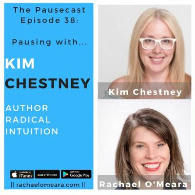 The Pausecast - Kim Chestney Radical Intuition Ep. 38