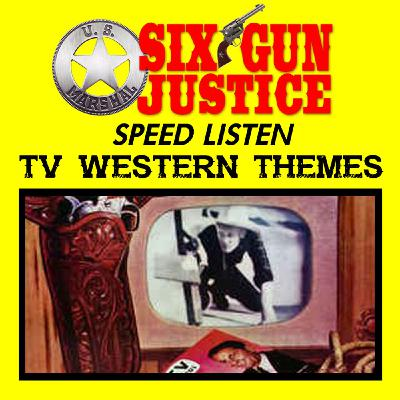 SIX-GUN JUSTICE SPEED-LISTEN—TV WESTERN THEMES