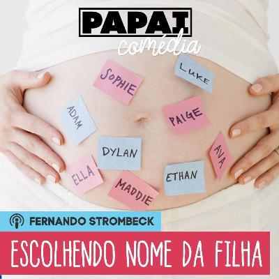 #06 - ESCOLHENDO O NOME DA MINHA FILHA   Papai Comédia