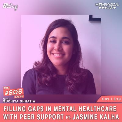 Ep.19 Filling Treatment Gaps In Mental Healthcare With Peer Support ft. Jasmine Kalha