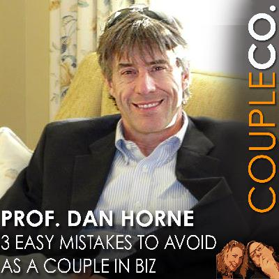 3 Common Mistakes To Avoid As A Couple In Business, feat. Professor Dan Horne