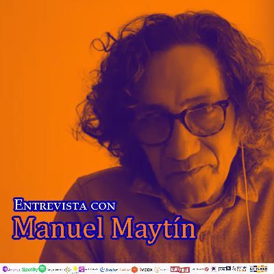#259: Entrevista con Manuel Maytín