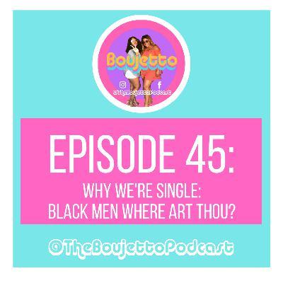 Episode 45: Why We're Single: Black Men Where Art Thou?