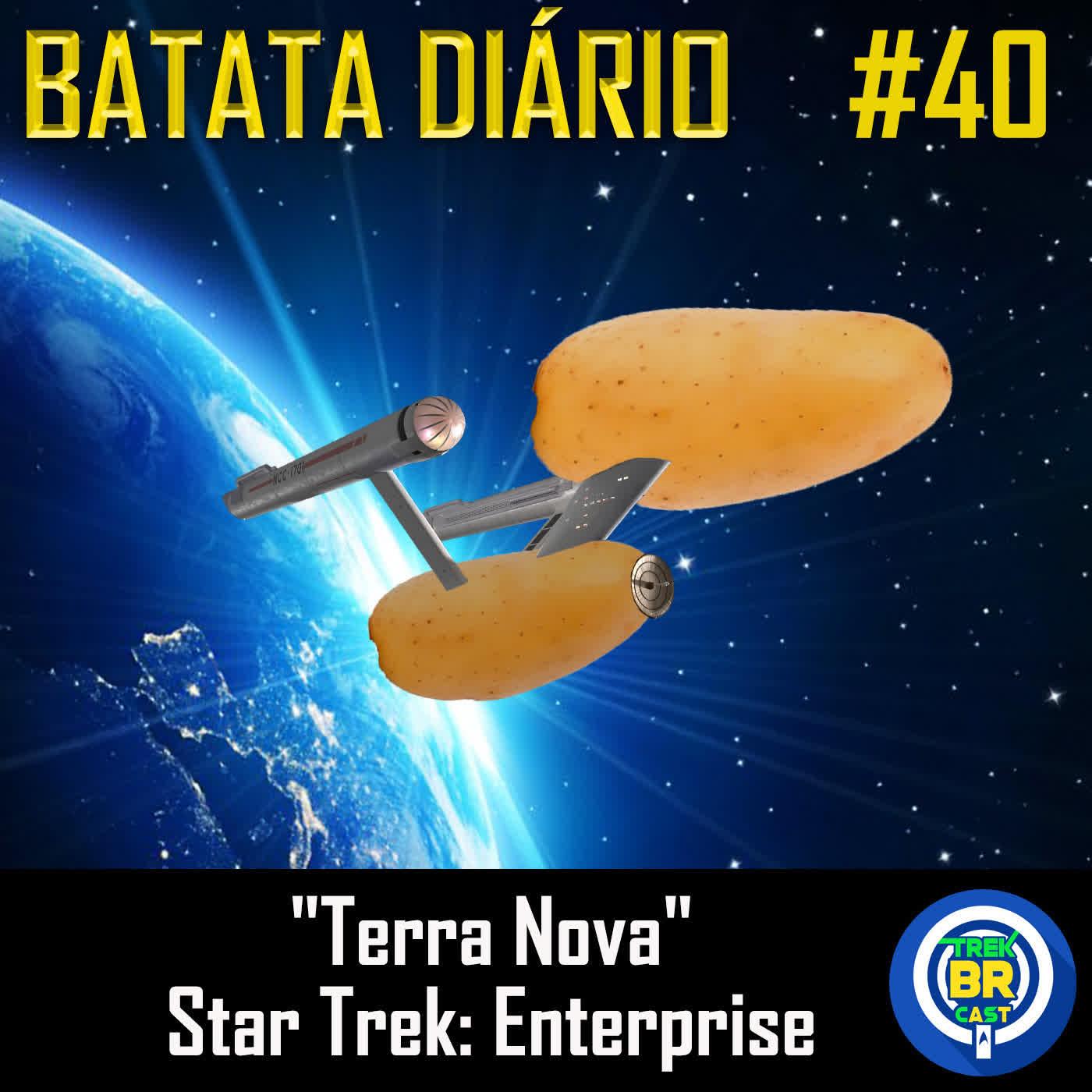 """Terra Nova"" Star Trek: Enterprise - Batata Diário Ep87"