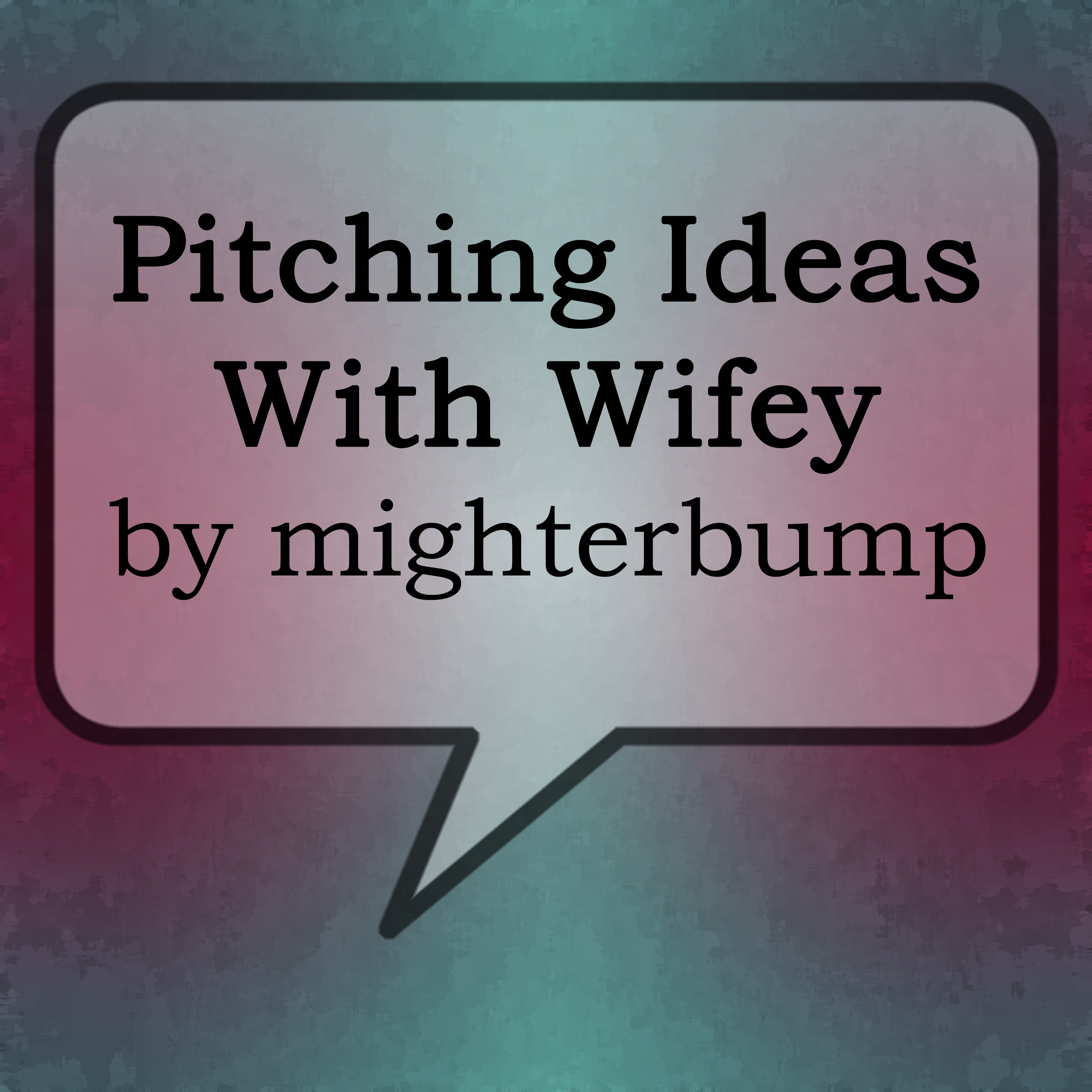 Pitching ideas with Wifey