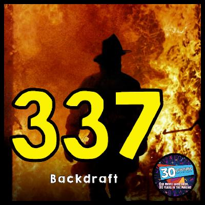 """Episode #337: """"It's A Living Thing""""   Backdraft (1991)"""
