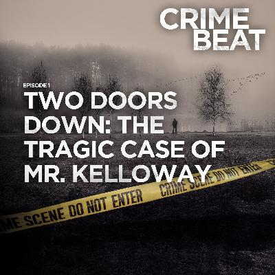 Two doors down:  the tragic case of Mr. Kelloway |1