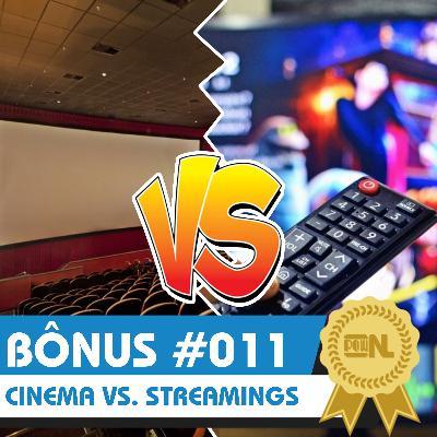Bônus #011 – Aquele da Guerra dos Cinemas vs. Streamings