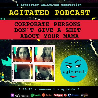 agitated. S1 Ep9. Corporate Persons Don't Give A Shit About Your Mama
