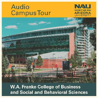 NAU's Audio Campus Tour: Stop 20 & 21 - W.A. Franke College of Business and Social and Behavioral Sciences