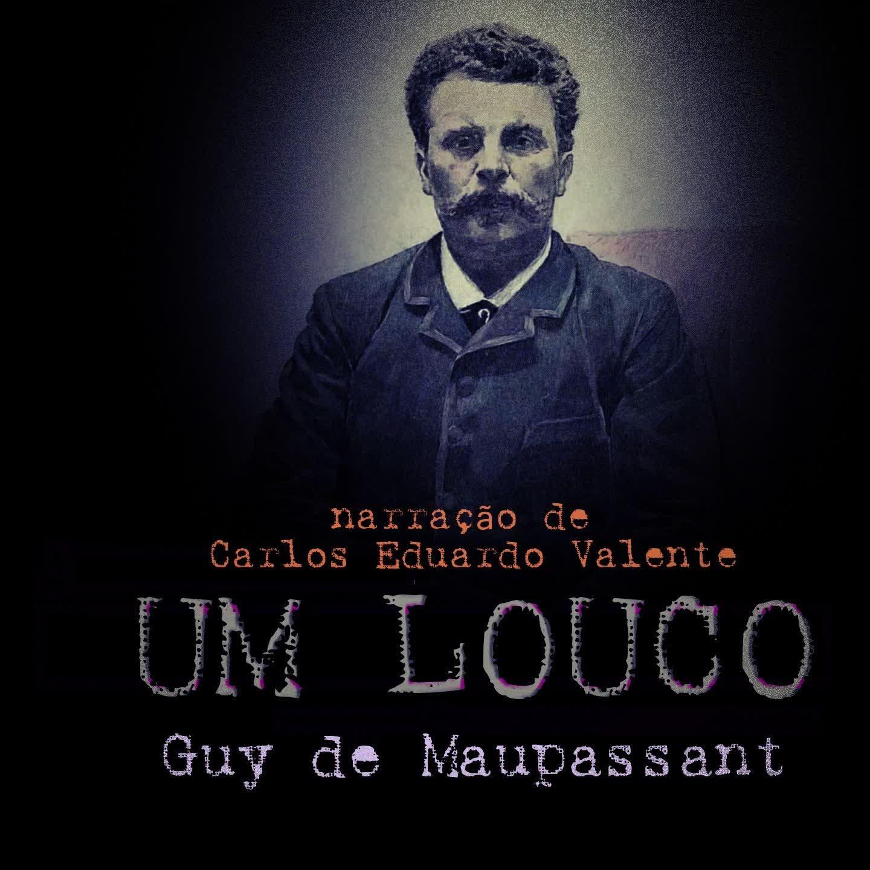 UM LOUCO - de Guy de Maupassant
