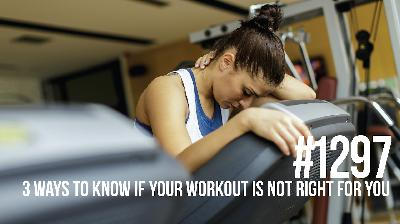 1297: 3 Ways to Know If Your Workout Is Not Right for You